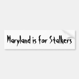 Maryland is for Stalkers Bumper Sticker