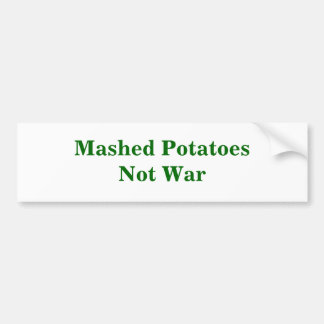 Mashed PotatoesNot War Bumper Sticker