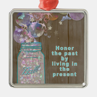 Mason Jar Honor the Past by Living in the Present Metal Ornament