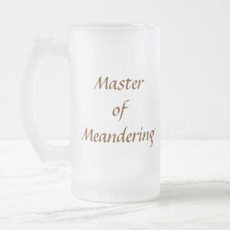 Master of Meandering. Hiking Walking. Brown Custom Frosted Glass Mug