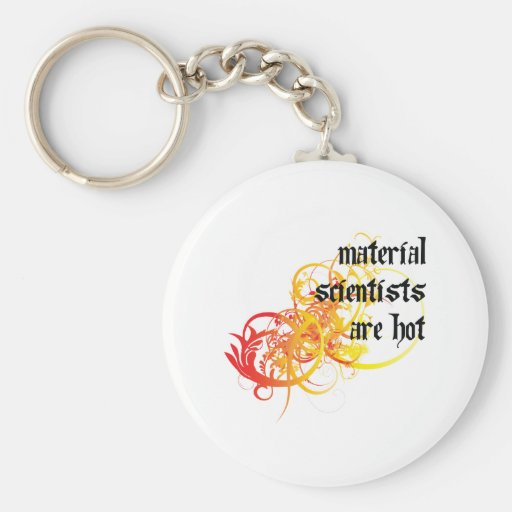 Material Scientists Are Hot Keychain