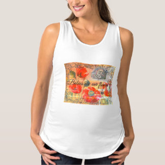 """maternity tank top """"babies ar our Flowers"""""""