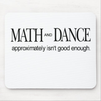 Math and Dance _ approximately isn't good enough Mouse Pad