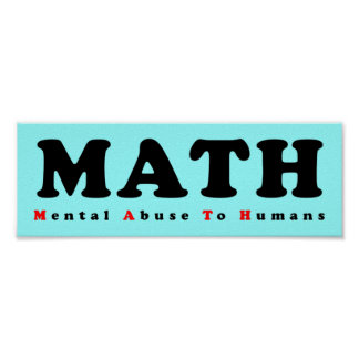 MATH equals Mental Abuse To Humans Funny Poster