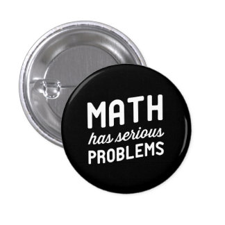 Math has Serious Problems 3 Cm Round Badge