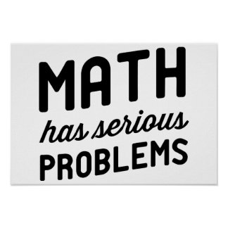 Math has Serious Problems Poster