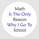 Math Is The Only Reason Why I Go To School Sticker