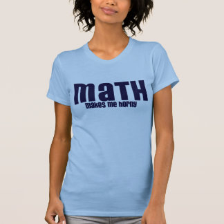 MATH .... MAKES ME HORNY T-Shirt