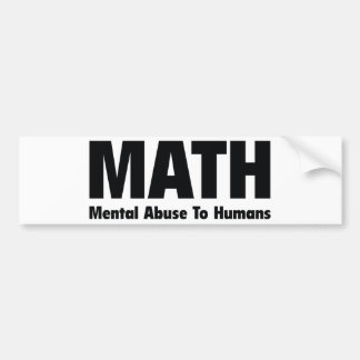 MATH Mental Abuse To Humans Bumper Sticker