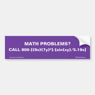 MATH PROBLEMS? CALL 800-[(9x)(7y)]-[sin(xy)/5.19x] Bumper Sticker
