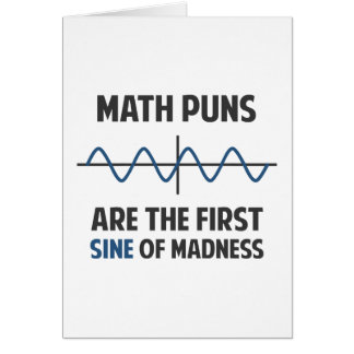 Math Puns First Sine of Madness Card