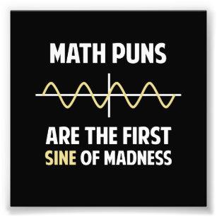 11310e81 Math Puns First Sine of Madness Photo Print