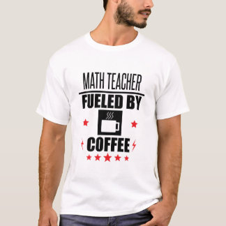 Math Teacher Fueled By Coffee T-Shirt