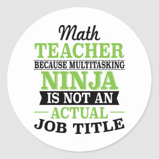 Math Teacher Multitasking Ninja not a job title Classic Round Sticker