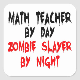 Math Teacher Zombie Slayer Square Sticker