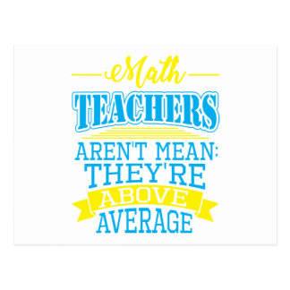 Math Teachers are not mean, they're above average! Postcard
