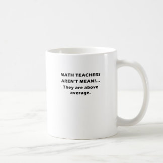 Math Teachers Arent Mean They are Above Average Coffee Mug