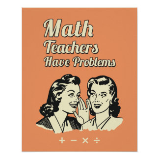 Math Teachers Have Problems - Funny Retro Humor Poster