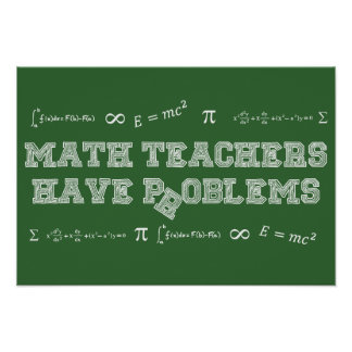 Math Teachers Have Problems Poster