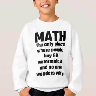 Math The Only Place Where People Buy 60 Watermelon Sweatshirt
