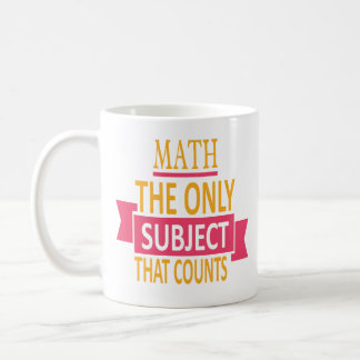 Math. The only subject that counts. Math Pun Joke Coffee Mug