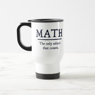Math The Only Subject That Counts Travel Mug
