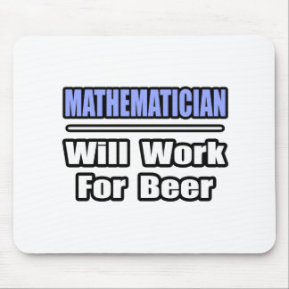 Mathematician...Will Work For Beer Mousepad