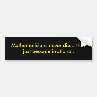 Mathematicians never die... they just become ir... bumper sticker