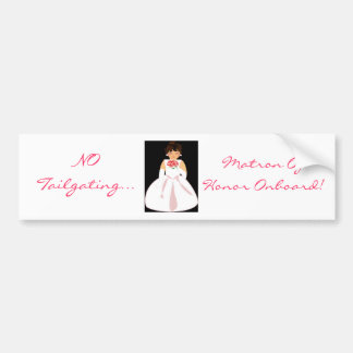 """Matron Of Honor Onboard III"" Bumper Bumper Sticker"