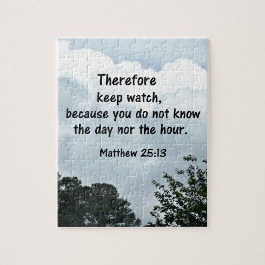 Matthew 25:13 Therefore keep watch, because you Jigsaw Puzzle