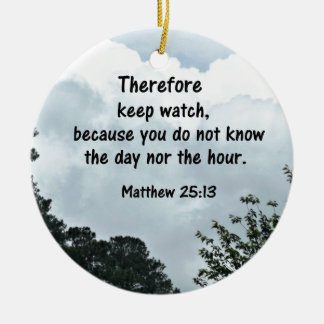 Matthew 25:13 Therefore keep watch, because you Round Ceramic Decoration