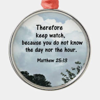 Matthew 25:13 Therefore keep watch, because you Silver-Colored Round Decoration