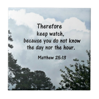 Matthew 25:13 Therefore keep watch, because you Small Square Tile