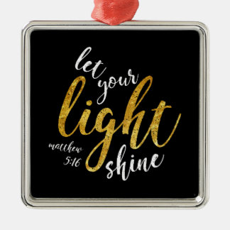 Matthew 5:16 - Shine Your Light Metal Ornament
