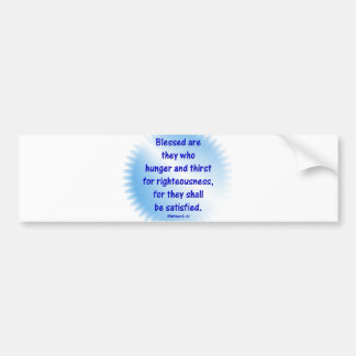 Matthew-5: 6 -BLESSED ARE THEY WHO HUNGER & THIRST Bumper Sticker