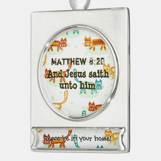 Matthew 8 : 20 ml silver plated banner ornament
