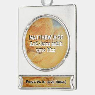 Matthew 8 : 20 silver plated banner ornament