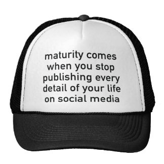 Maturity Comes When You Stop Publishing Trucker Hat