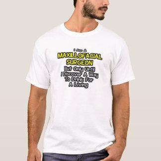 Maxillofacial Surgeon .. Drink for a Living T-Shirt