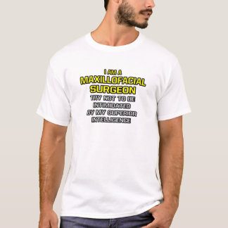 Maxillofacial Surgeon...Superior Intelligence T-Shirt