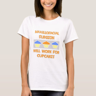 Maxillofacial Surgeon ... Will Work For Cupcakes T-Shirt