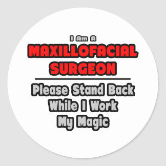 Maxillofacial Surgeon...Work My Magic Round Sticker