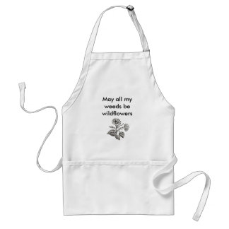 May all my weeds be wildflowers adult apron