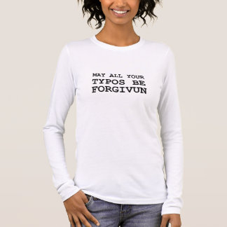 May All Of Your Typos Be Forgiven Long Sleeve T-Shirt