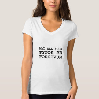 May All Of Your Typos Be Forgiven T-Shirt
