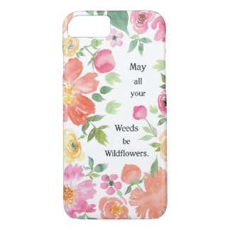 May All your Weeds be Wildflowers iPhone 7 Case
