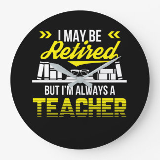 May Be Retired But Always Teacher Shirt Large Clock