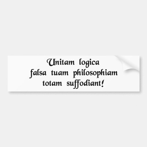 May faulty logic undermine your entire philosophy! bumper stickers