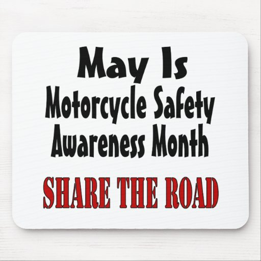 May Is Motorcycle Safety Awareness Month SHARE THE Mousepad