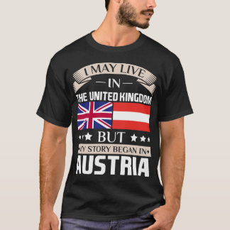 May Live in UK Story Began in Austria Flag T-Shirt